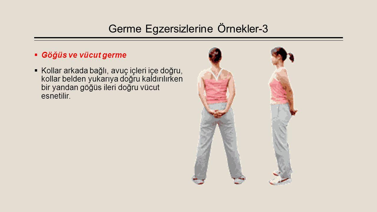 Germe Egzersizlerine Örnekler-3  Göğüs ve vücut germe  Kollar arkada bağlı, avuç içleri içe doğru, kollar belden yukarıya doğru kaldırılırken bir ya