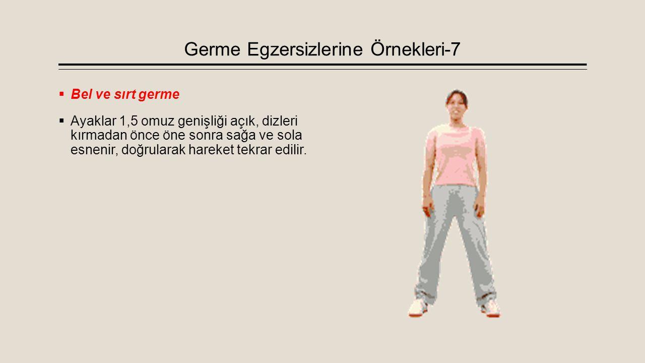 Germe Egzersizlerine Örnekleri-7  Bel ve sırt germe  Ayaklar 1,5 omuz genişliği açık, dizleri kırmadan önce öne sonra sağa ve sola esnenir, doğrular