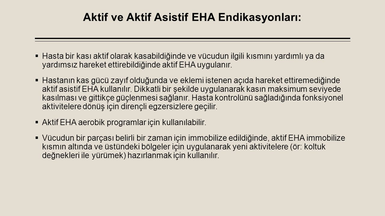Aktif ve Aktif Asistif EHA Endikasyonları:  Hasta bir kası aktif olarak kasabildiğinde ve vücudun ilgili kısmını yardımlı ya da yardımsız hareket ett