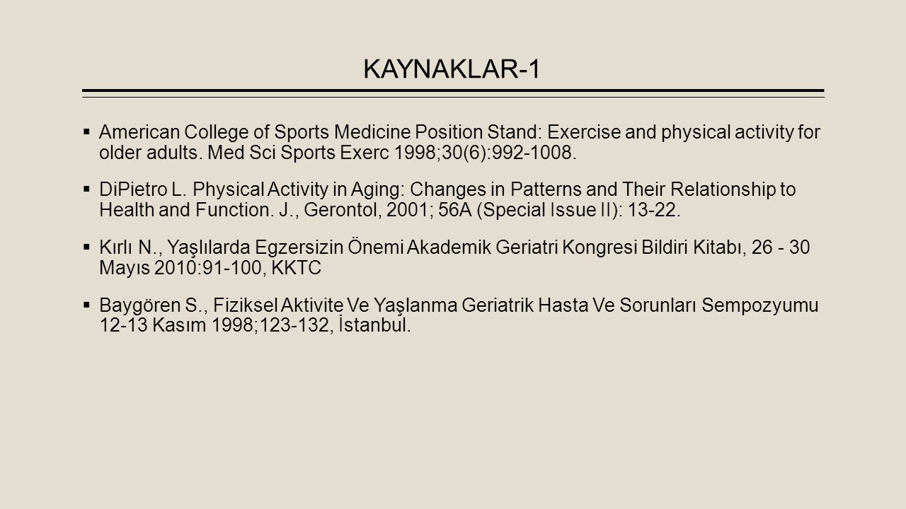 KAYNAKLAR-1  American College of Sports Medicine Position Stand: Exercise and physical activity for older adults.