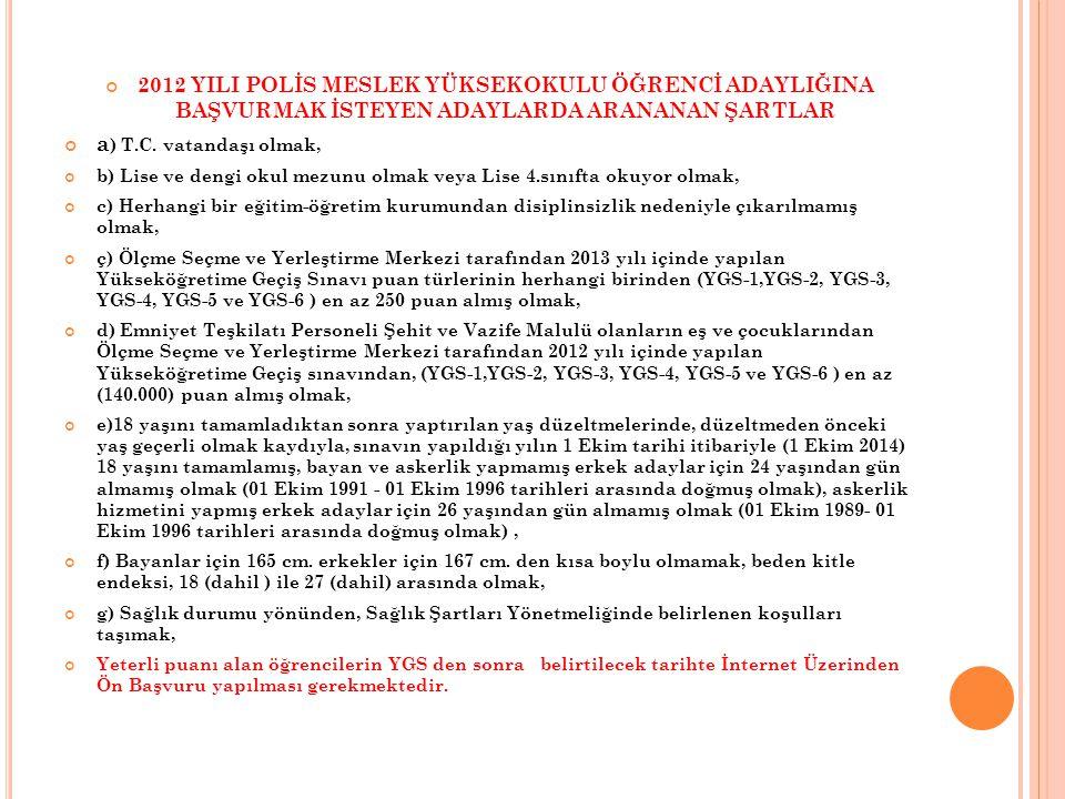 2012 YILI POLİS MESLEK YÜKSEKOKULU ÖĞRENCİ ADAYLIĞINA BAŞVURMAK İSTEYEN ADAYLARDA ARANANAN ŞARTLAR a ) T.C.