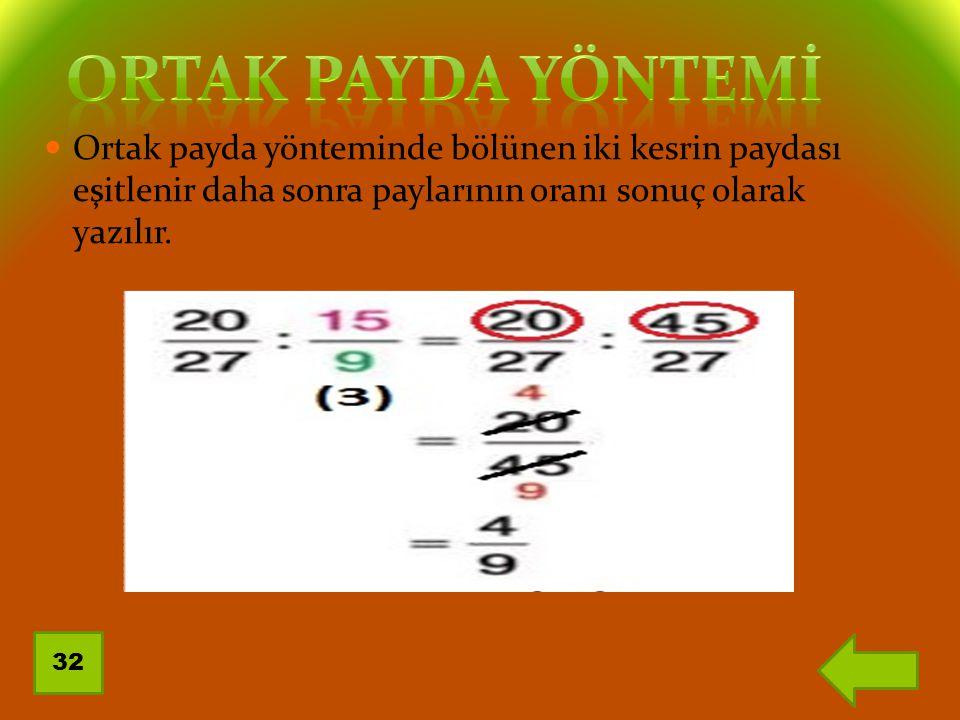 Ortak payda yönteminde bölünen iki kesrin paydası eşitlenir daha sonra paylarının oranı sonuç olarak yazılır. 32