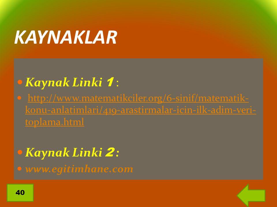 KAYNAKLAR Kaynak Linki 1 : http://www.matematikciler.org/6-sinif/matematik- konu-anlatimlari/419-arastirmalar-icin-ilk-adim-veri- toplama.htmlhttp://w