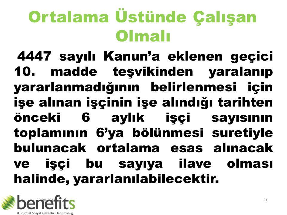 03.08.201521 Ortalama Üstünde Çalışan Olmalı 4447 sayılı Kanun'a eklenen geçici 10. madde teşvikinden yaralanıp yararlanmadığının belirlenmesi için iş