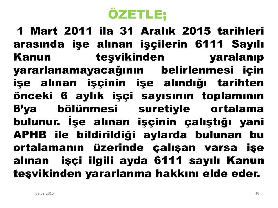 03.08.201540 ÖZETLE; 1 Mart 2011 ila 31 Aralık 2015 tarihleri arasında işe alınan işçilerin 6111 Sayılı Kanun teşvikinden yaralanıp yararlanamayacağın