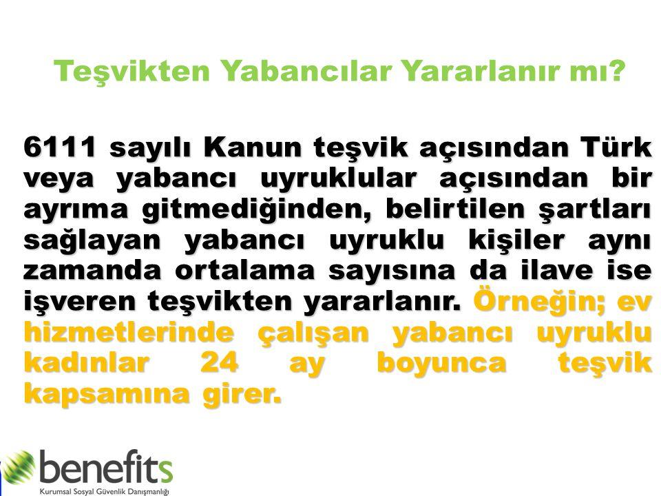 Teşvikten Yabancılar Yararlanır mı? 6111 sayılı Kanun teşvik açısından Türk veya yabancı uyruklular açısından bir ayrıma gitmediğinden, belirtilen şar