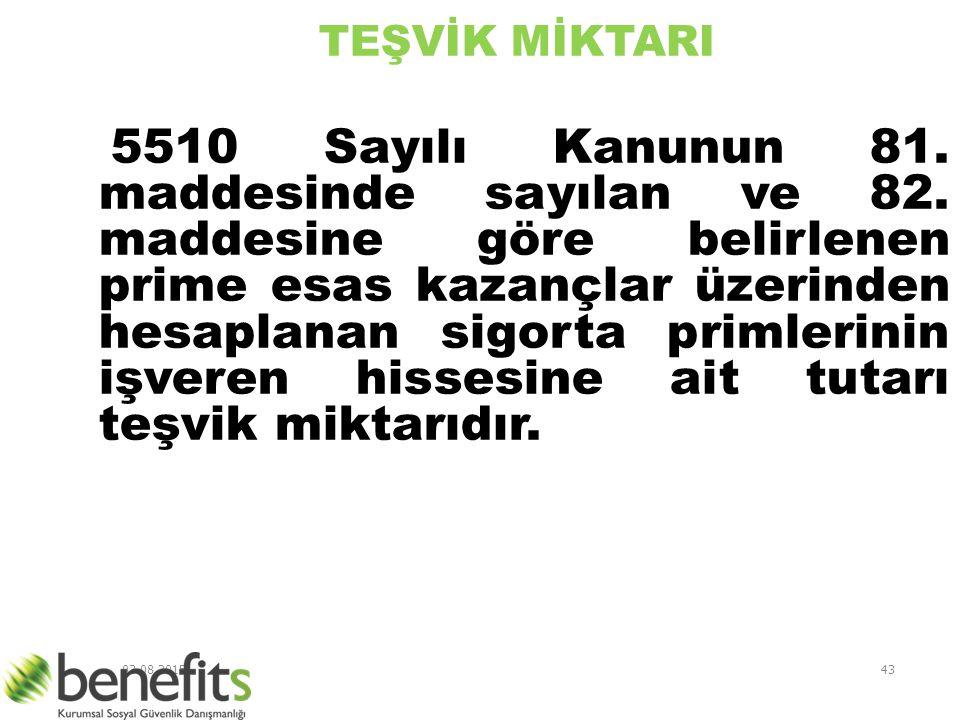 03.08.201543 TEŞVİK MİKTARI 5510 Sayılı Kanunun 81. maddesinde sayılan ve 82. maddesine göre belirlenen prime esas kazançlar üzerinden hesaplanan sigo