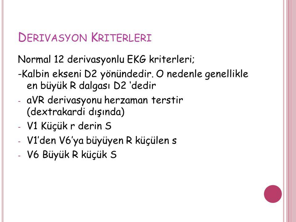 D ERIVASYON K RITERLERI Normal 12 derivasyonlu EKG kriterleri; -Kalbin ekseni D2 yönündedir. O nedenle genellikle en büyük R dalgası D2 'dedir - aVR d