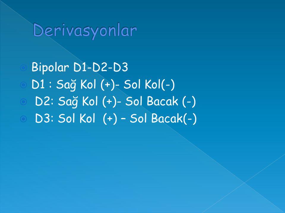  Bipolar D1-D2-D3  D1 : Sağ Kol (+)- Sol Kol(-)  D2: Sağ Kol (+)- Sol Bacak (-)  D3: Sol Kol (+) – Sol Bacak(-)