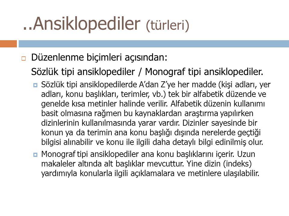 ..Ansiklopediler (türleri)  Düzenlenme biçimleri açısından: Sözlük tipi ansiklopediler / Monograf tipi ansiklopediler.