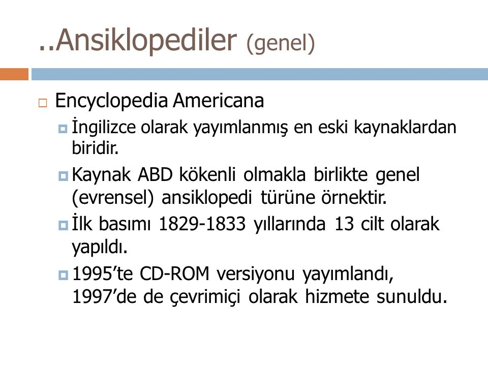  Encyclopedia Americana  İngilizce olarak yayımlanmış en eski kaynaklardan biridir.