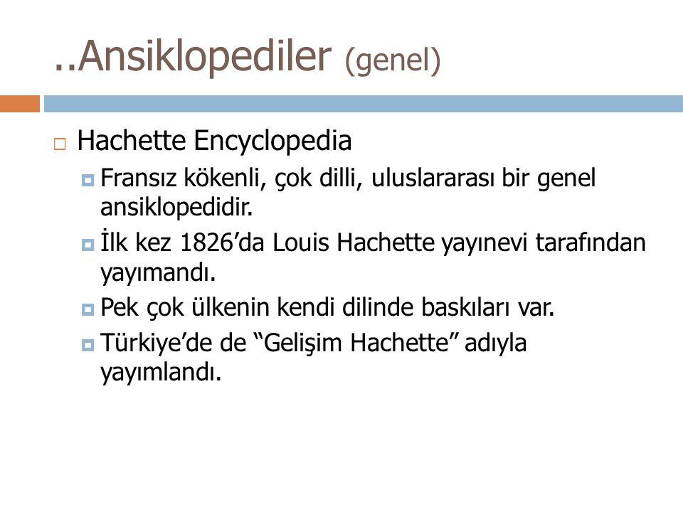  Hachette Encyclopedia  Fransız kökenli, çok dilli, uluslararası bir genel ansiklopedidir.