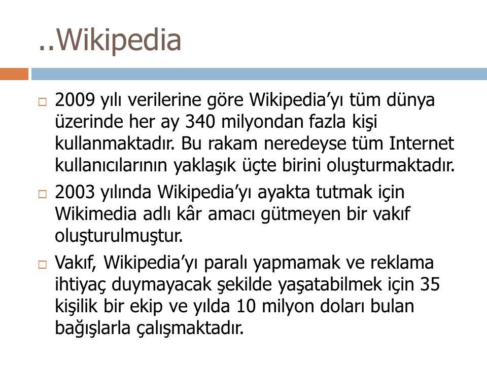 ..Wikipedia  2009 yılı verilerine göre Wikipedia'yı tüm dünya üzerinde her ay 340 milyondan fazla kişi kullanmaktadır.
