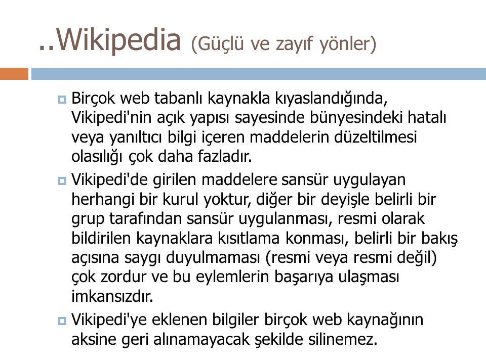  Birçok web tabanlı kaynakla kıyaslandığında, Vikipedi nin açık yapısı sayesinde bünyesindeki hatalı veya yanıltıcı bilgi içeren maddelerin düzeltilmesi olasılığı çok daha fazladır.