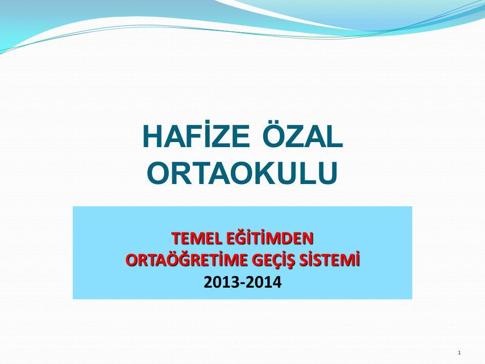 HAFİZE ÖZAL ORTAOKULU TEMEL EĞİTİMDEN ORTAÖĞRETİME GEÇİŞ SİSTEMİ 2013-2014 1