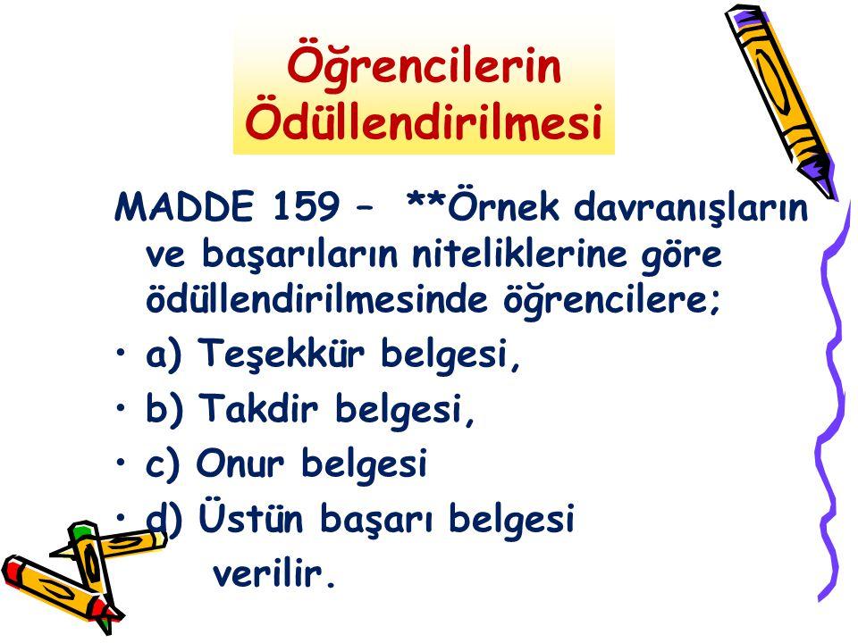 Öğrencilerin Ödüllendirilmesi MADDE 159 – **Örnek davranışların ve başarıların niteliklerine göre ödüllendirilmesinde öğrencilere; a) Teşekkür belgesi