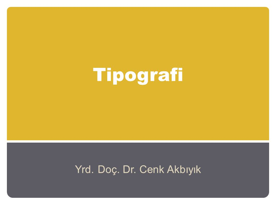 Tipografi Yrd. Doç. Dr. Cenk Akbıyık