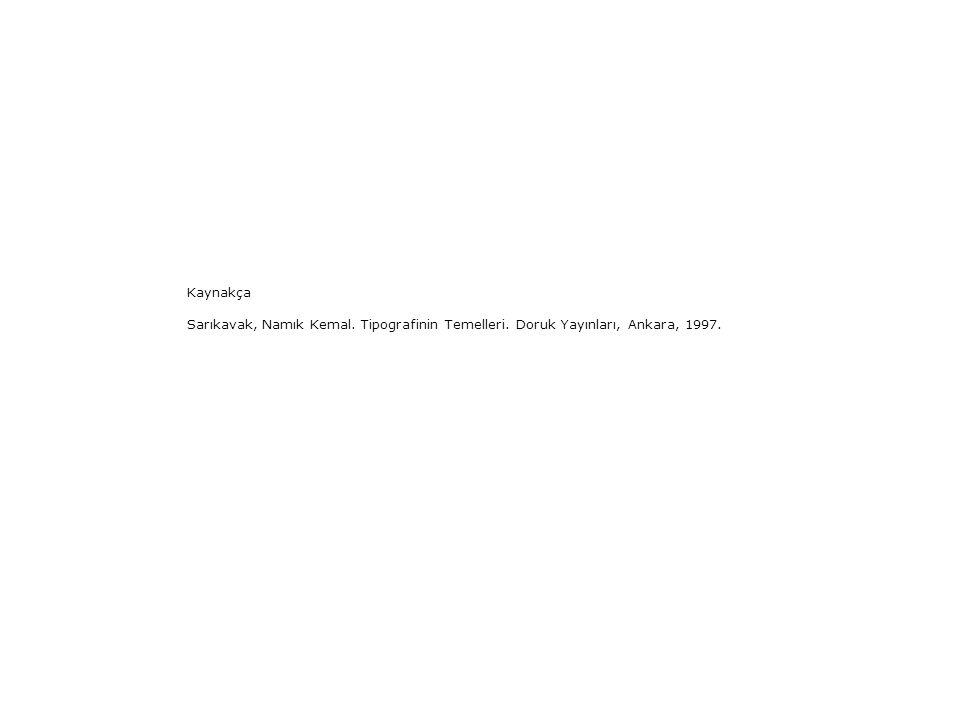 Kaynakça Sarıkavak, Namık Kemal. Tipografinin Temelleri. Doruk Yayınları, Ankara, 1997.