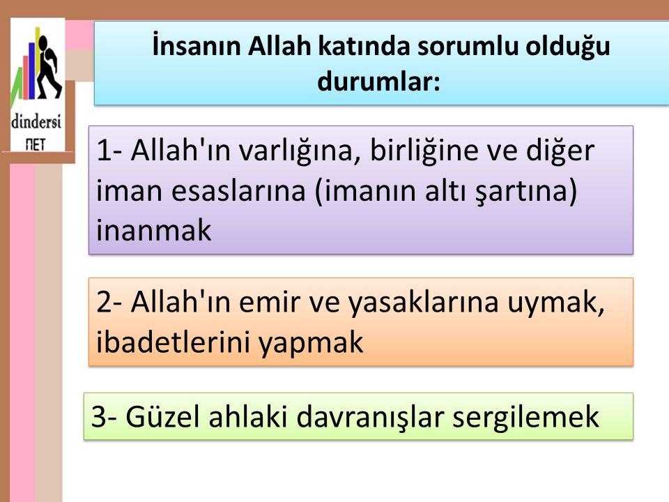 1- Allah'ın varlığına, birliğine ve diğer iman esaslarına (imanın altı şartına) inanmak İnsanın Allah katında sorumlu olduğu durumlar: 3- Güzel ahlaki