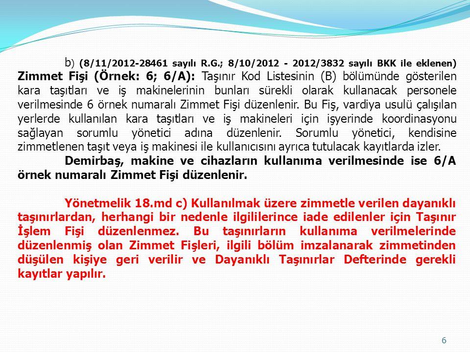 b ) (8/11/2012-28461 sayılı R.G.; 8/10/2012 - 2012/3832 sayılı BKK ile eklenen) Zimmet Fişi (Örnek: 6; 6/A): Taşınır Kod Listesinin (B) bölümünde göst