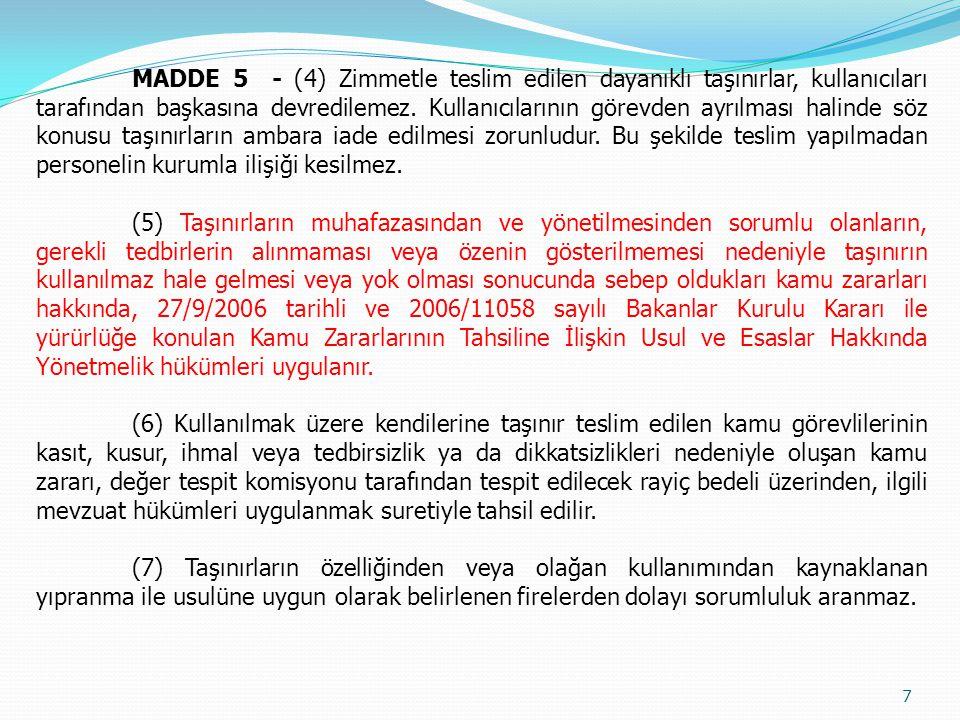 MADDE 5 - (4) Zimmetle teslim edilen dayanıklı taşınırlar, kullanıcıları tarafından başkasına devredilemez. Kullanıcılarının görevden ayrılması halind