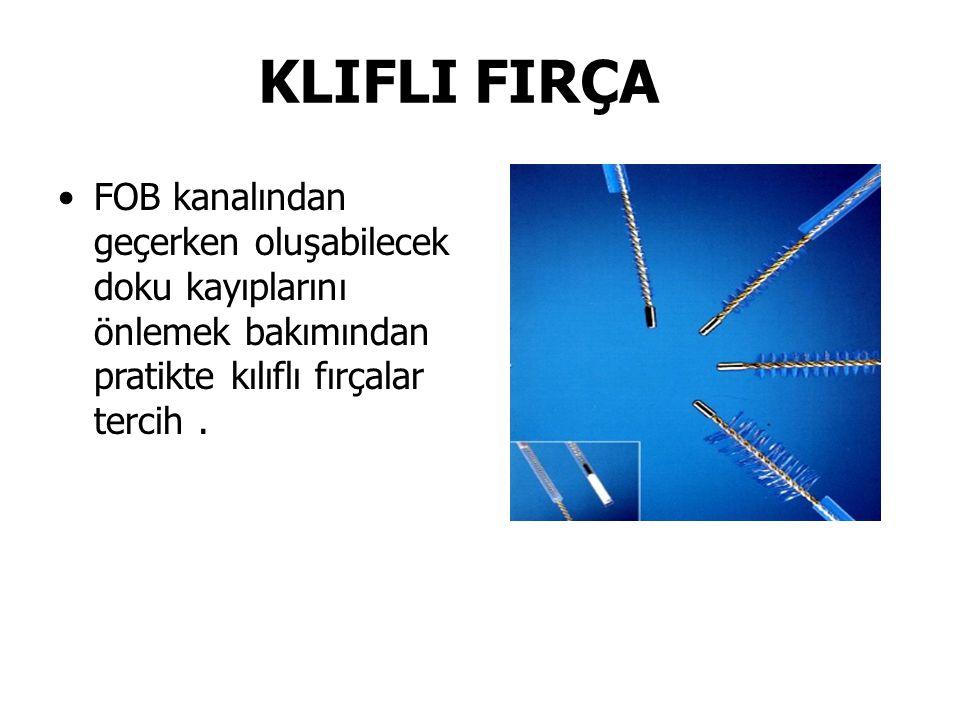 KLIFLI FIRÇA FOB kanalından geçerken oluşabilecek doku kayıplarını önlemek bakımından pratikte kılıflı fırçalar tercih.