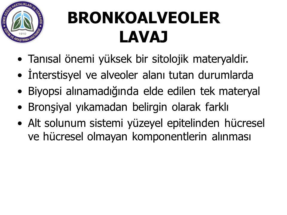 BRONKOALVEOLER LAVAJ Tanısal önemi yüksek bir sitolojik materyaldir. İnterstisyel ve alveoler alanı tutan durumlarda Biyopsi alınamadığında elde edile