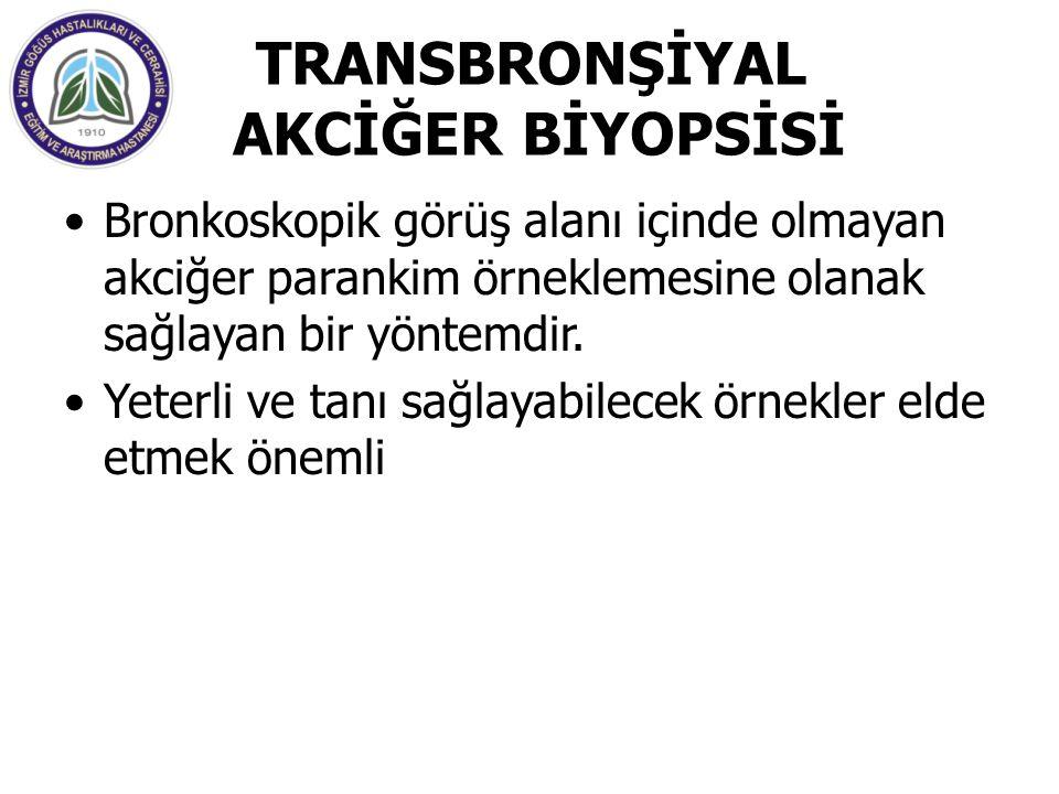 TRANSBRONŞİYAL AKCİĞER BİYOPSİSİ Bronkoskopik görüş alanı içinde olmayan akciğer parankim örneklemesine olanak sağlayan bir yöntemdir. Yeterli ve tanı