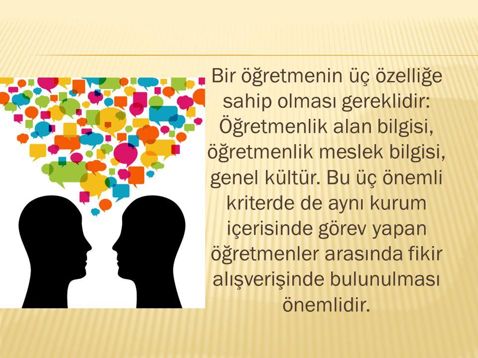 Öğretmenler arasındaki iletişim sağlıklı olması, kurum içerisinde diyalog ortamının iyi olması başarıya da olumlu yansıyacaktır.
