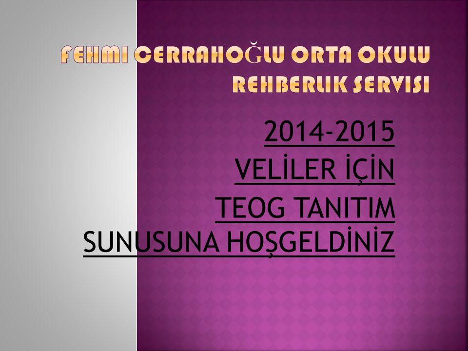 2014-2015 VELİLER İÇİN TEOG TANITIM SUNUSUNA HOŞGELDİNİZ