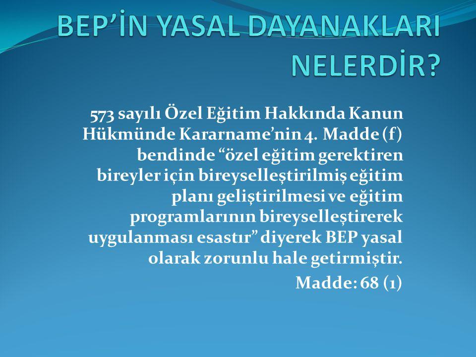 """573 sayılı Özel Eğitim Hakkında Kanun Hükmünde Kararname'nin 4. Madde (f) bendinde """"özel eğitim gerektiren bireyler için bireyselleştirilmiş eğitim pl"""