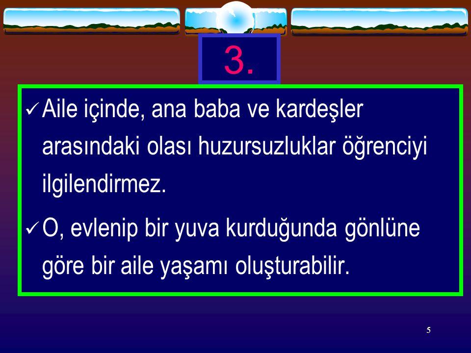 4 2. Evdeki çalışma ortamının uygun olup olmaması mazeret konusu olamaz. Okuyacak çocuk her ortamda okur, derslerini çalışır (!)