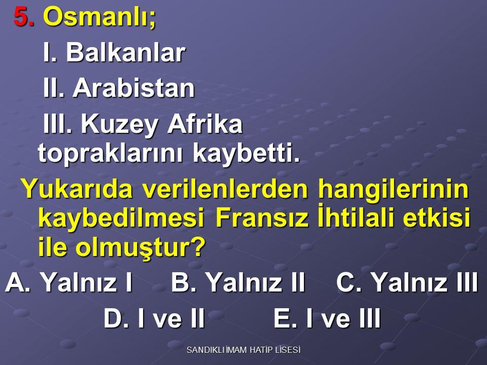 5. Osmanlı; 5. Osmanlı; I. Balkanlar I. Balkanlar II. Arabistan II. Arabistan III. Kuzey Afrika topraklarını kaybetti. III. Kuzey Afrika topraklarını