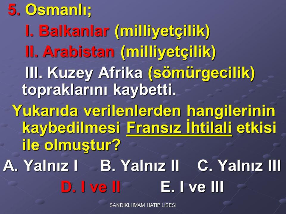 5. Osmanlı; 5. Osmanlı; I. Balkanlar (milliyetçilik) I. Balkanlar (milliyetçilik) II. Arabistan (milliyetçilik) II. Arabistan (milliyetçilik) III. Kuz