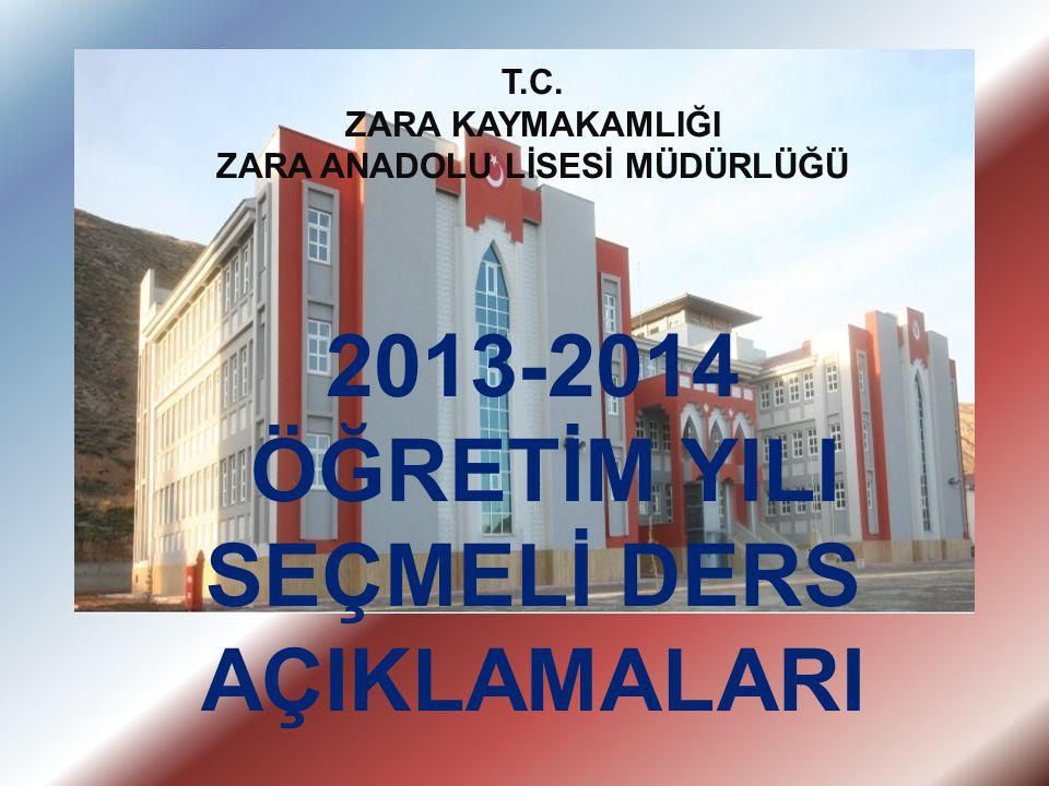 T.C. ZARA KAYMAKAMLIĞI ZARA ANADOLU LİSESİ MÜDÜRLÜĞÜ 2013-2014 ÖĞRETİM YILI SEÇMELİ DERS AÇIKLAMALARI