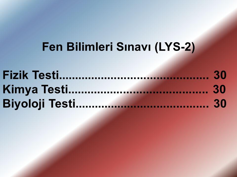 Fen Bilimleri Sınavı (LYS-2) Fizik Testi.............................................. 30 Kimya Testi........................................... 30 Bi
