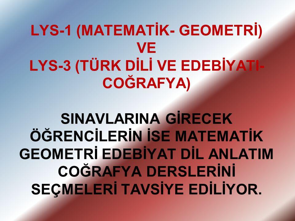 LYS-1 (MATEMATİK- GEOMETRİ) VE LYS-3 (TÜRK DİLİ VE EDEBİYATI- COĞRAFYA) SINAVLARINA GİRECEK ÖĞRENCİLERİN İSE MATEMATİK GEOMETRİ EDEBİYAT DİL ANLATIM C