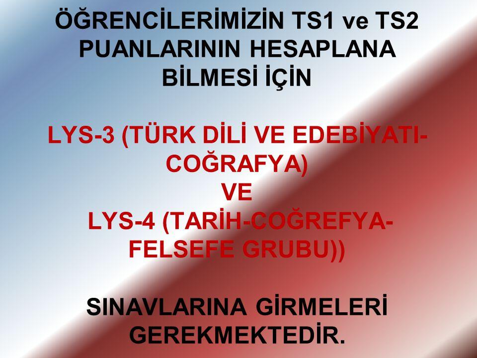 ÖĞRENCİLERİMİZİN TS1 ve TS2 PUANLARININ HESAPLANA BİLMESİ İÇİN LYS-3 (TÜRK DİLİ VE EDEBİYATI- COĞRAFYA) VE LYS-4 (TARİH-COĞREFYA- FELSEFE GRUBU)) SINA