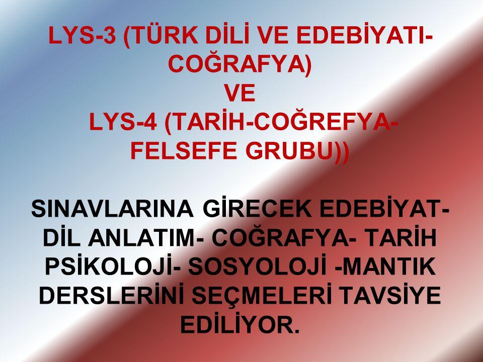 LYS-3 (TÜRK DİLİ VE EDEBİYATI- COĞRAFYA) VE LYS-4 (TARİH-COĞREFYA- FELSEFE GRUBU)) SINAVLARINA GİRECEK EDEBİYAT- DİL ANLATIM- COĞRAFYA- TARİH PSİKOLOJ