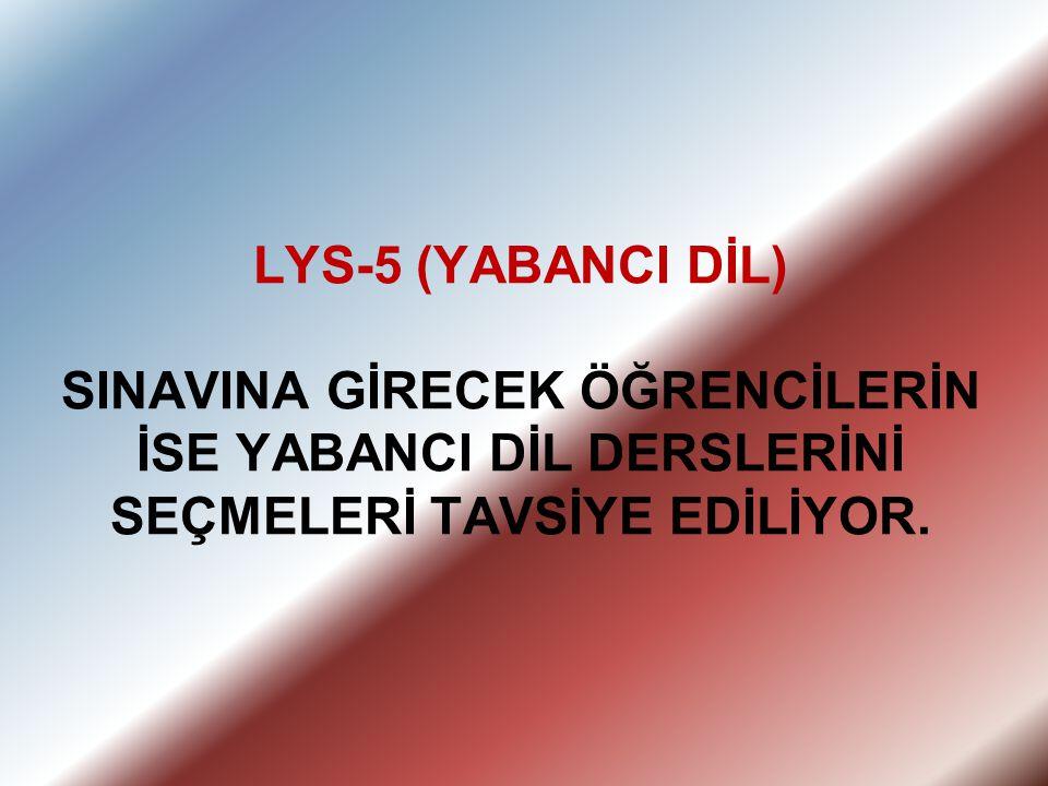LYS-5 (YABANCI DİL) SINAVINA GİRECEK ÖĞRENCİLERİN İSE YABANCI DİL DERSLERİNİ SEÇMELERİ TAVSİYE EDİLİYOR.