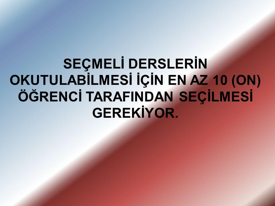 SEÇMELİ DERSLERİN OKUTULABİLMESİ İÇİN EN AZ 10 (ON) ÖĞRENCİ TARAFINDAN SEÇİLMESİ GEREKİYOR.