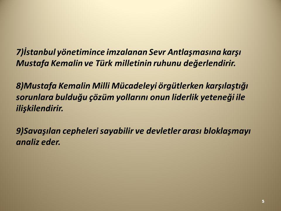7)İstanbul yönetimince imzalanan Sevr Antlaşmasına karşı Mustafa Kemalin ve Türk milletinin ruhunu değerlendirir.