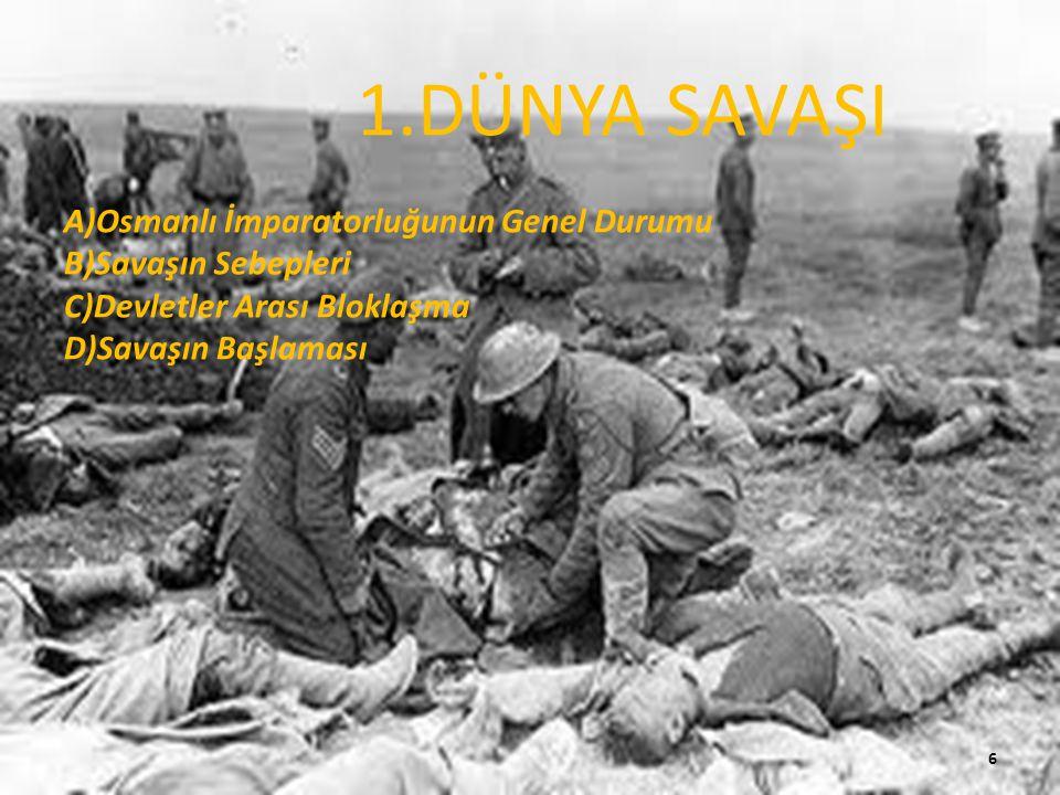 1.DÜNYA SAVAŞI A)Osmanlı İmparatorluğunun Genel Durumu B)Savaşın Sebepleri C)Devletler Arası Bloklaşma D)Savaşın Başlaması 6