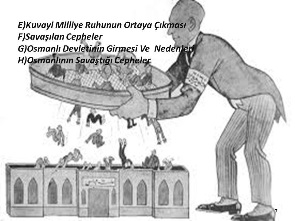 E)Kuvayi Milliye Ruhunun Ortaya Çıkması F)Savaşılan Cepheler G)Osmanlı Devletinin Girmesi Ve Nedenleri H)Osmanlının Savaştığı Cepheler 7