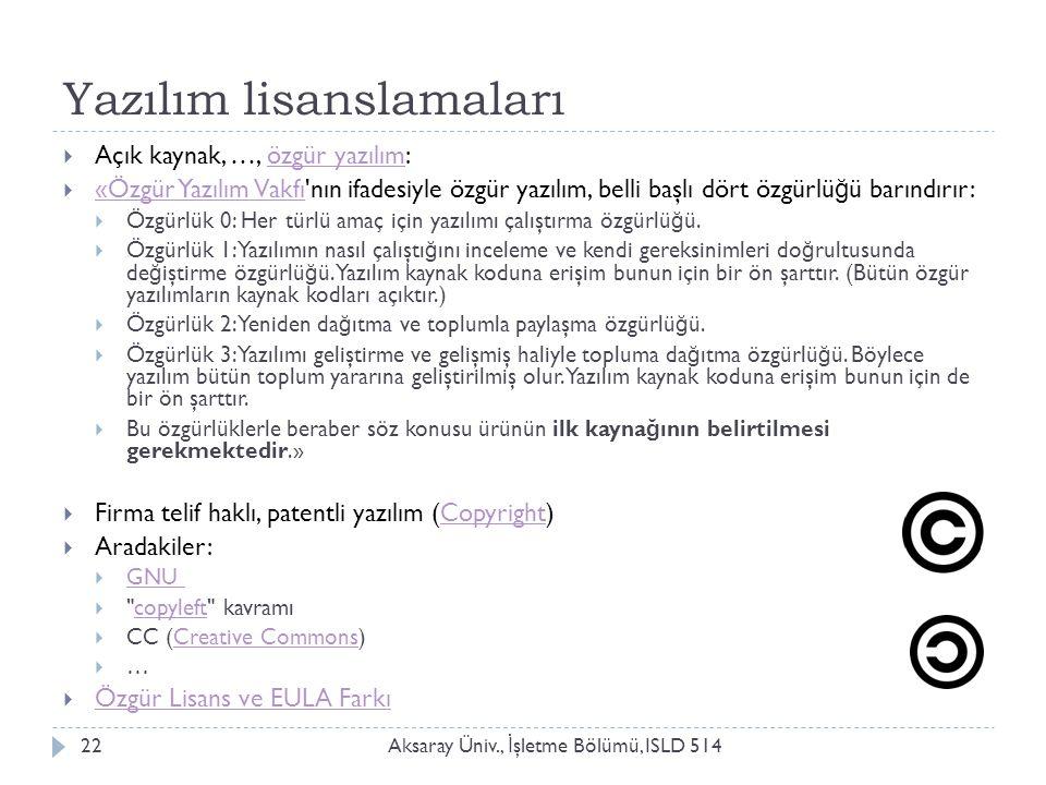 Yazılım lisanslamaları Aksaray Üniv., İ şletme Bölümü, ISLD 51422  Açık kaynak, …, özgür yazılım:özgür yazılım  «Özgür Yazılım Vakfı'nın ifadesiyle