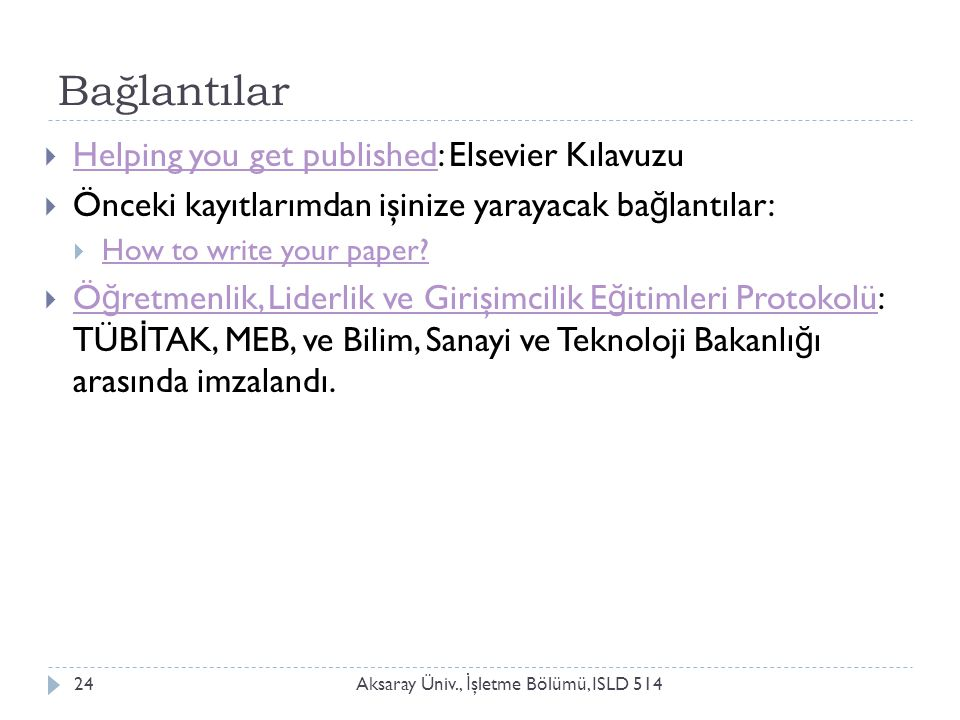 Bağlantılar Aksaray Üniv., İ şletme Bölümü, ISLD 51424  Helping you get published: Elsevier Kılavuzu Helping you get published  Önceki kayıtlarımdan