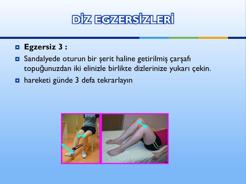  Egzersiz 3 :  Sandalyede oturun bir şerit haline getirilmiş çarşafı topu ğ unuzdan iki elinizle birlikte dizlerinize yukarı çekin.  hareketi günde