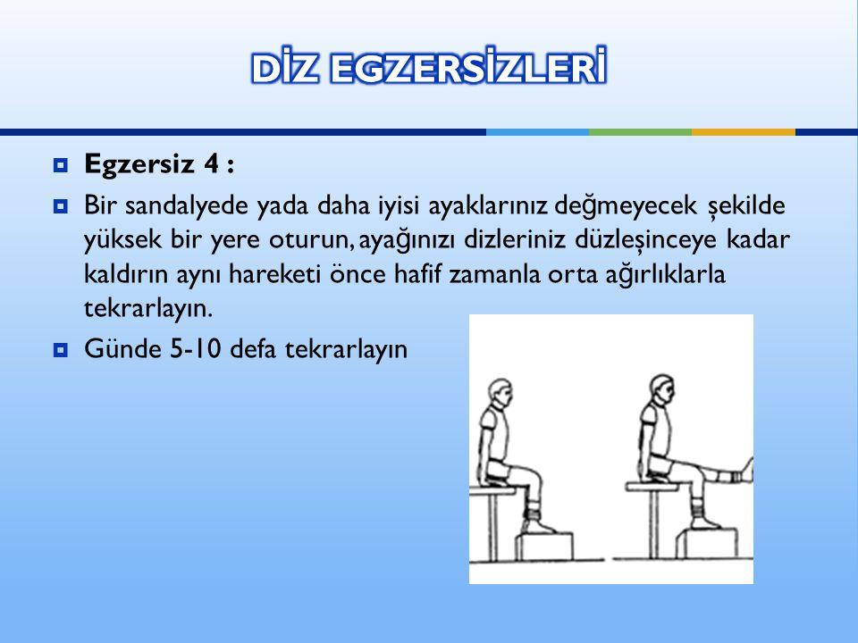  Egzersiz 4 :  Bir sandalyede yada daha iyisi ayaklarınız de ğ meyecek şekilde yüksek bir yere oturun, aya ğ ınızı dizleriniz düzleşinceye kadar kal