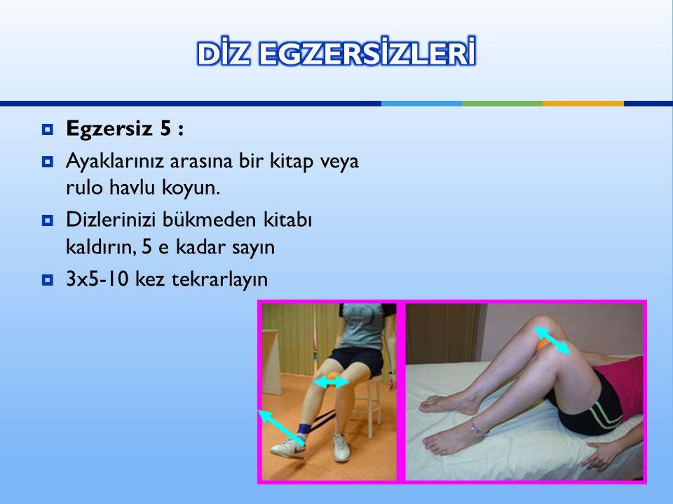  Egzersiz 5 :  Ayaklarınız arasına bir kitap veya rulo havlu koyun.  Dizlerinizi bükmeden kitabı kaldırın, 5 e kadar sayın  3x5-10 kez tekrarlayın