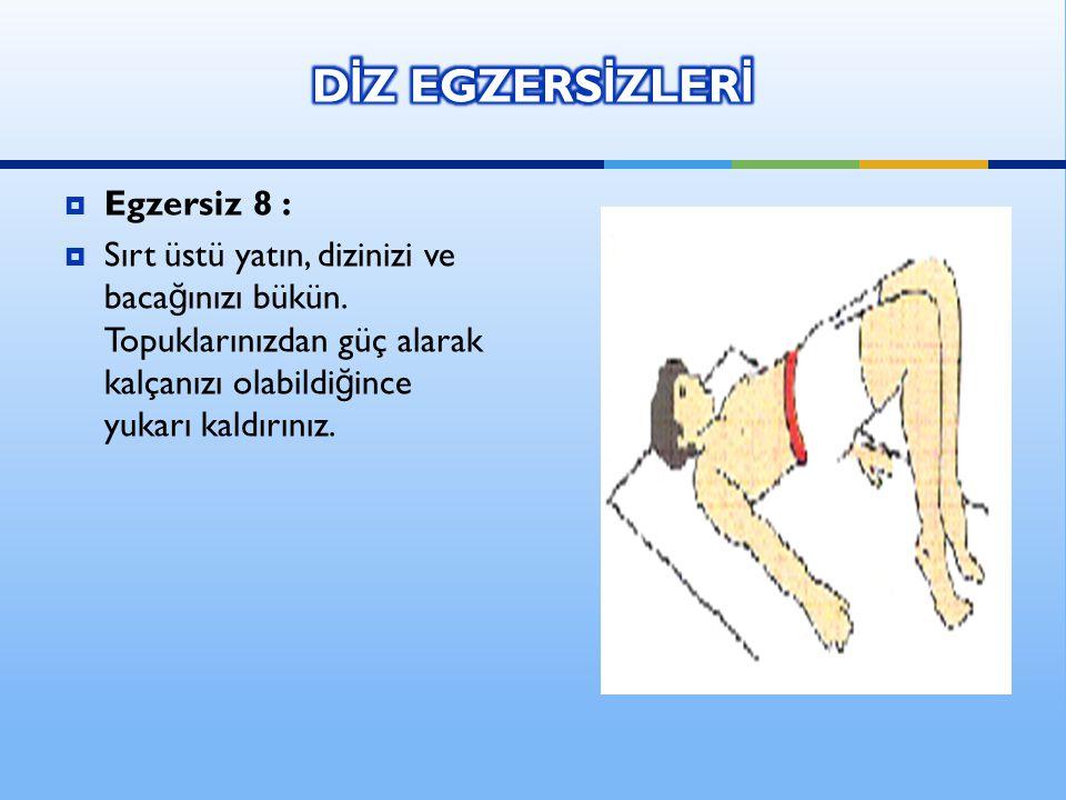  Egzersiz 8 :  Sırt üstü yatın, dizinizi ve baca ğ ınızı bükün. Topuklarınızdan güç alarak kalçanızı olabildi ğ ince yukarı kaldırınız.